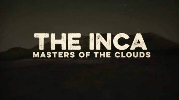 Инки: Владыки облаков 1 серия. Основание / The Inca: Masters of the Clouds (2015)