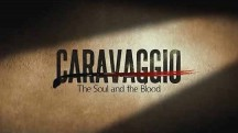 Караваджо: душа и кровь / Caravaggio: The Soul and the Blood (2018)